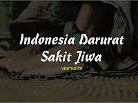 Indonesia Darurat Sakit Jiwa