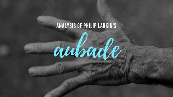 Aubade by Philip Larkin- Analysis