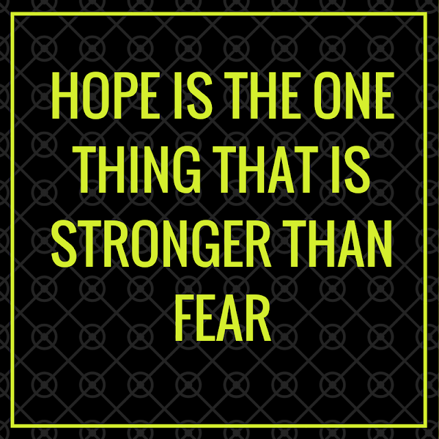 hope is the one thing that is stronger than fear