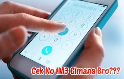 Cara Jitu Cek Nomor Sendiri Indosat IM3 Terbaru 2018