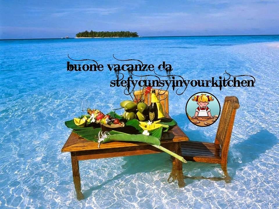 Stefycunsyinyourkitchen buone vacanze da for Vacanze immagini