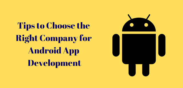 Tips to Choose the Right Company for Android App Development