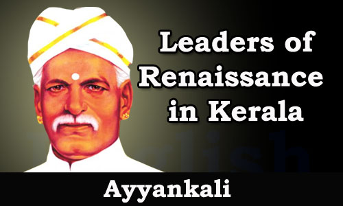 Kerala PSC - Leaders of Renaissance in Kerala - Ayyankali