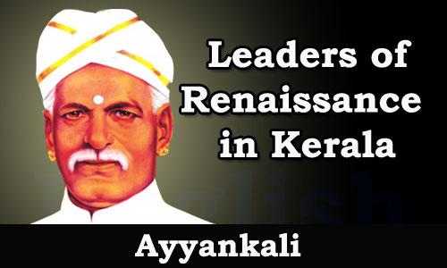 Kerala PSC - Leaders of Renaissance in Kerala - Ayyankali
