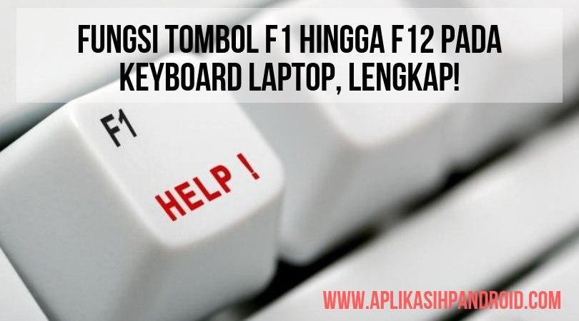 Fungsi tombol F1 hingga F12 pada keyboard laptop