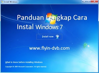 Panduan Lengkap Cara Instal Windows 7 di Komputer Atau Laptop Lengkap Dengan Gambar