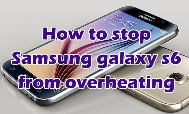 samsung galaxy s6 overheating warning