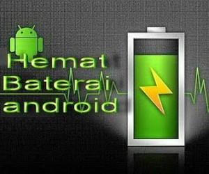 Tips menghemat baterai android yang boros agar tidak mudah habis dan tahan lama