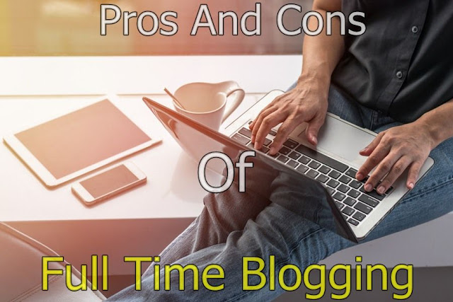 Pros And Cons Of Full Time Blogging