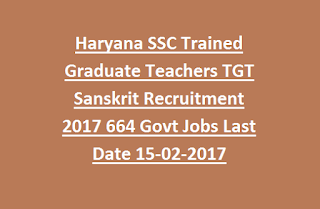 Haryana SSC Trained Graduate Teachers TGT Sanskrit Recruitment 2017 664 Govt Jobs Last Date 15-02-2017