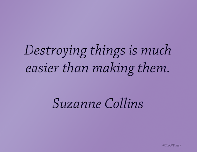 """Destroying things is much easier than making them"""