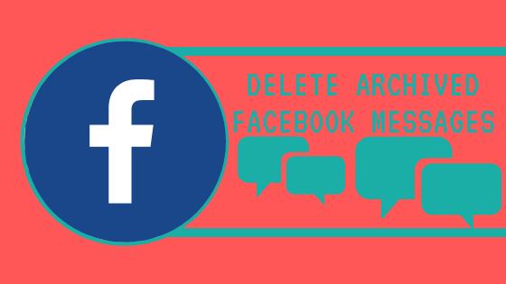 Delete Archived Facebook Messages