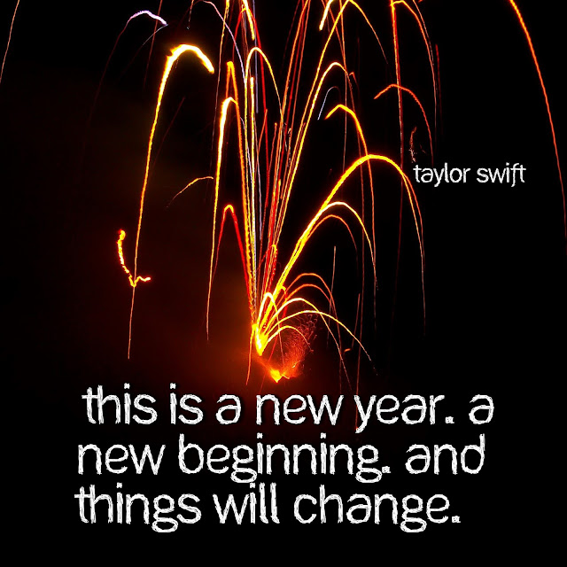 """This is a new year. A new beginning. And things will change.""  ― Taylor Swift"