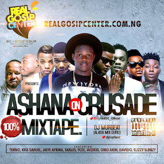 Mixtape: RealGosipCenter Ft. Dj Murbeat - ASHANA ON CRUSADE | @itsRGC_Official @DjMurbeat