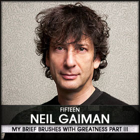 My Brief Brushes With Greatness Part III: 15. Neil Gaiman