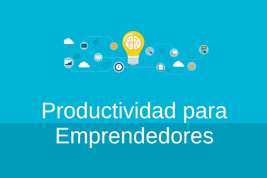 Productividad para Emprendedores | Seo Blogging y Growth Hacking con gastre
