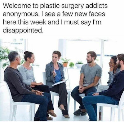 Welcome to plastic surgery addicts anonymous. I see a few new faces here this week