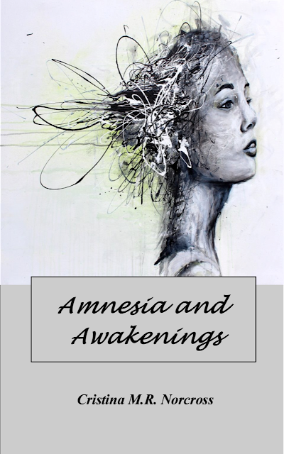 Amnesia and Awakenings by Cristina M. R. Norcross ~ JUST RELEASED!