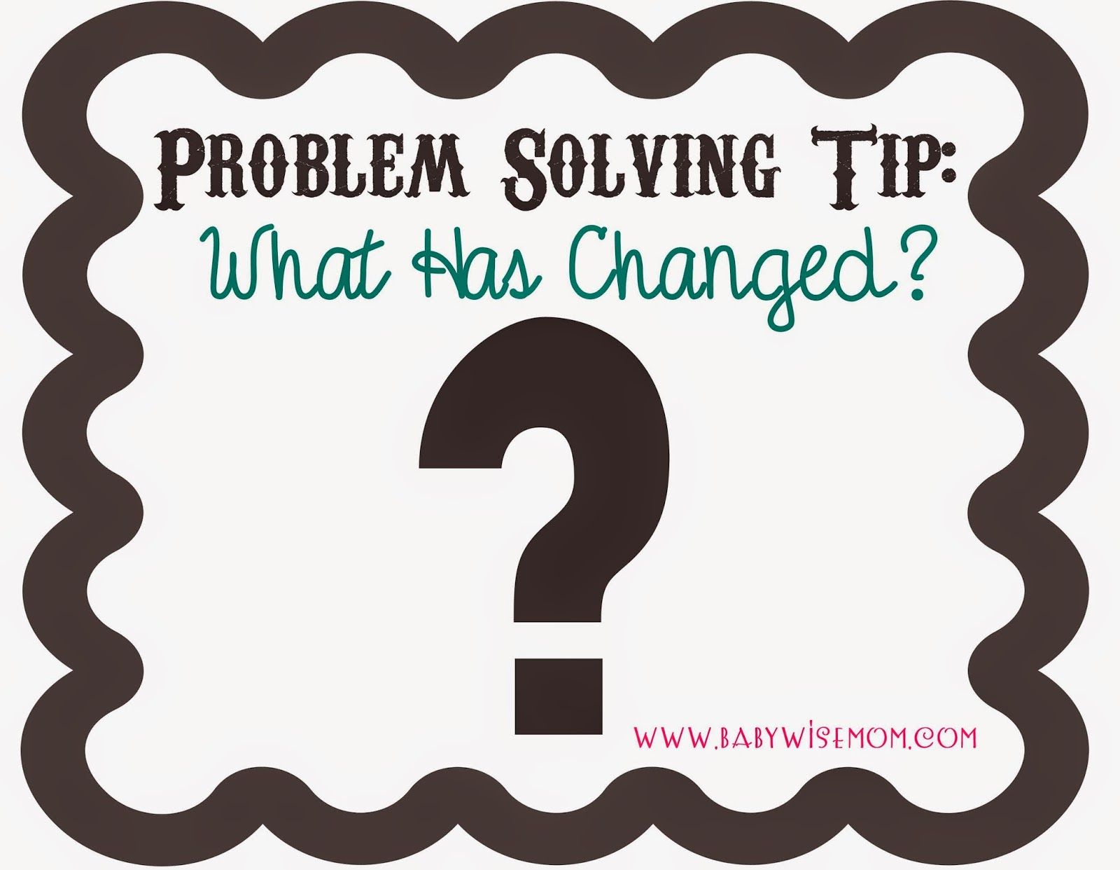 Problem Solving Tip: What Has Changed?