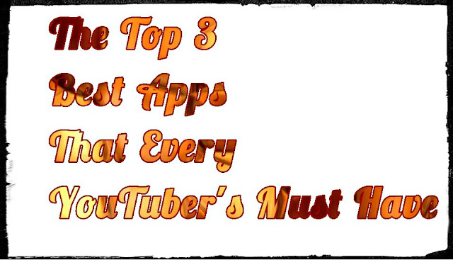 The Top 3 Best Apps That Every YouTuber's Must Have