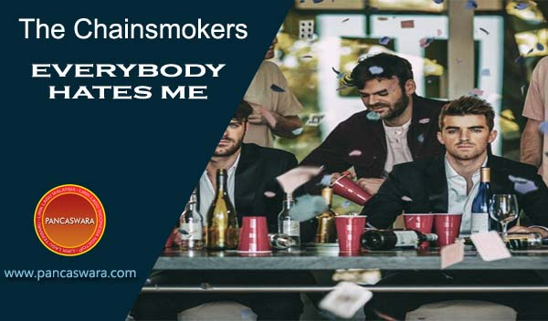 Lirik Lagu The Chainsmokers - Everybody Hates Me
