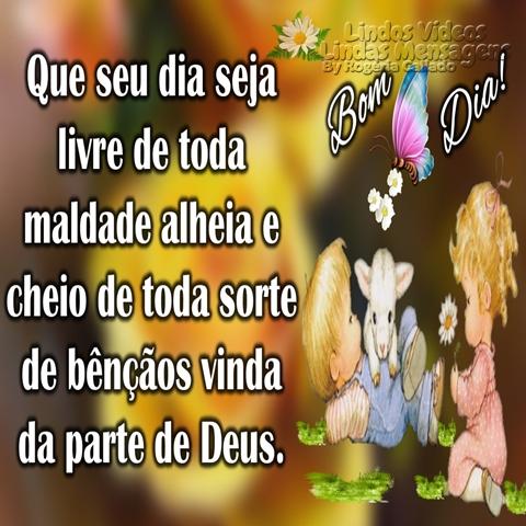 Que seu dia seja livre  de toda maldade alheia  e cheio de toda sorte  de bênçãos vinda  da parte de Deus.  Bom Dia!