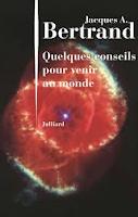 Jacques A. Bertrand  Quelques conseils pour venir au monde Ed. Julliard