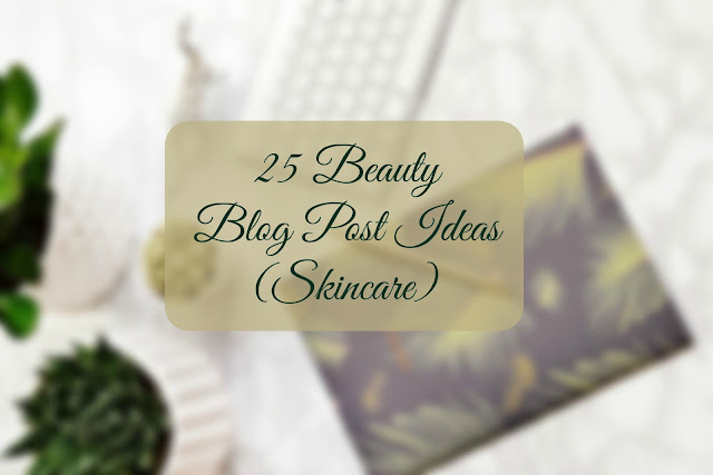25 Beauty Blog Post Ideas (Skincare)