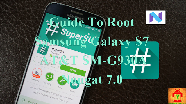 Guide To Root Samsung Galaxy S7 AT&T SM-G930A Nougat 7.0 Tested method