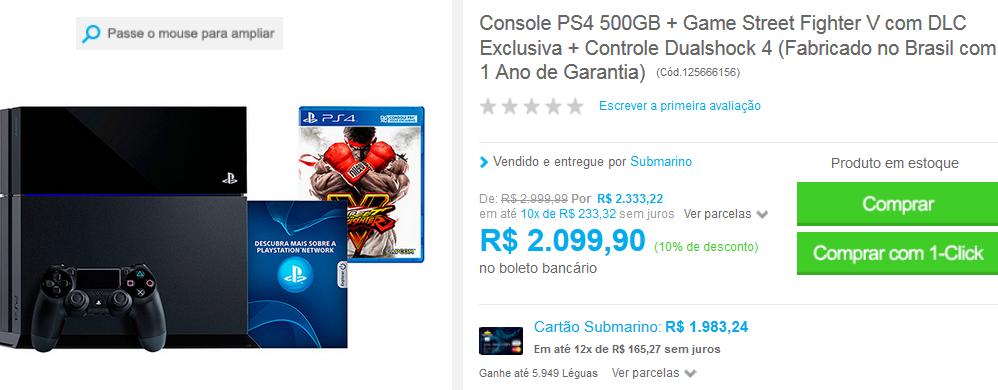 http://www.submarino.com.br/produto/125666156/console-ps4-500gb-game-street-fighter-v-com-dlc-exclusiva-controle-dualshock-4-fabricado-no-brasil-com-1-ano-de-garantia-?franq=AFL-03-117316&opn=COMPARADORESSUB&loja=03