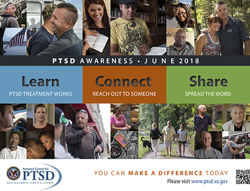 Poster for PTSD Awareness Month.  Collage of images of military, civilians engaged in every day life.  Text: Learn: PTSD Treatment Works.  Connect: Reach out to Someone.  Share: Spread the Word.    You can make a difference today.  www.ptsd.va.gov
