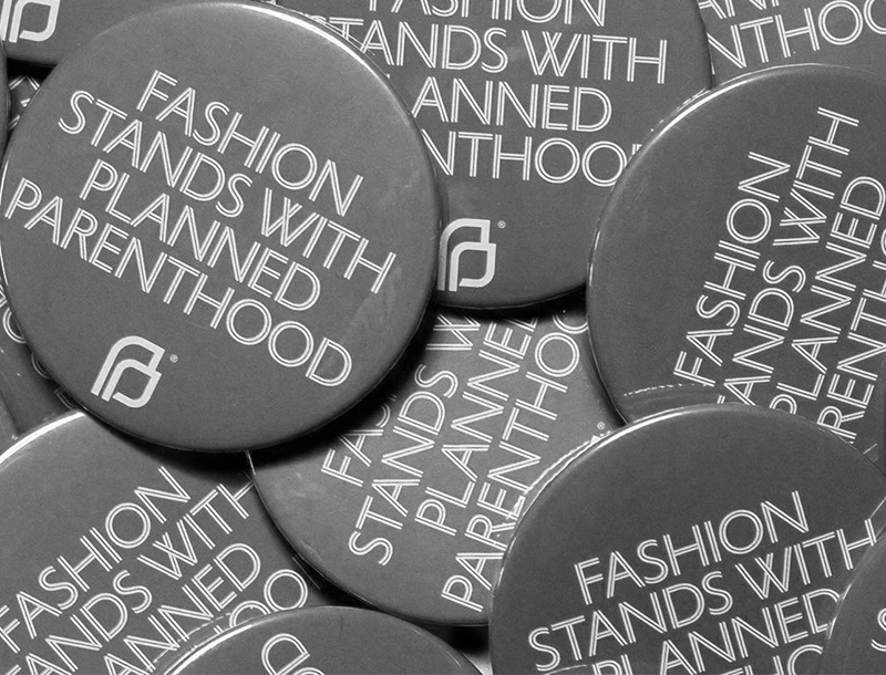 """CFDA makes """"Fashion Stands with Planned Parenthood"""" buttons for New York Fashion Week."""