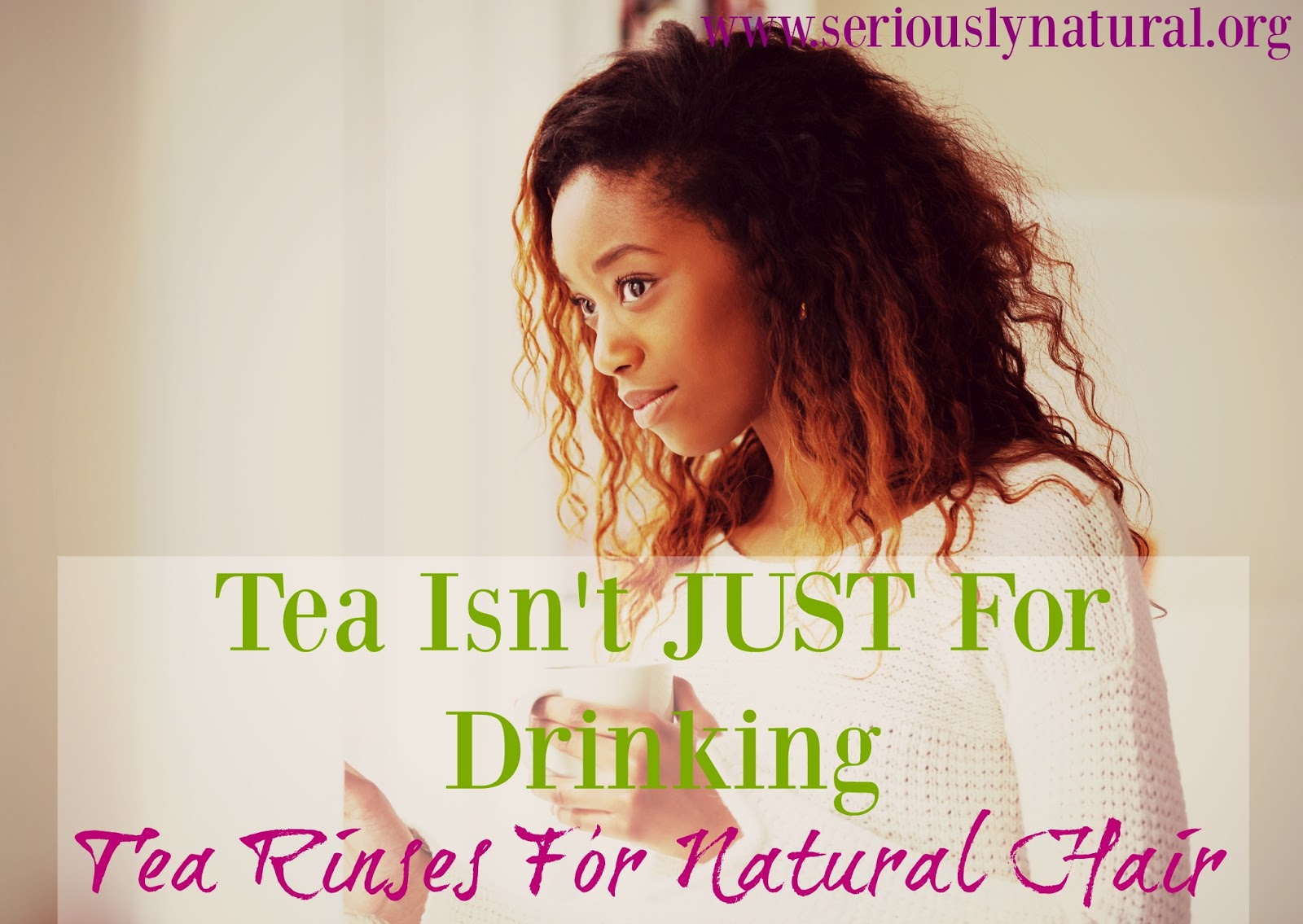 Tea Rinses For Natural Hair