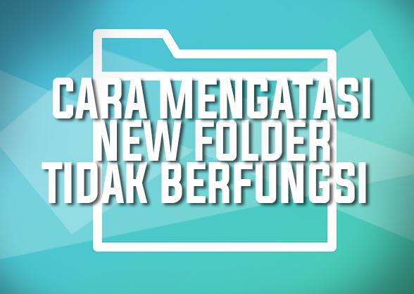 Cara Mengatasi Dan Memperbaiki New Folder Yang Tidak Berfungsi