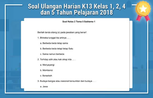 Soal Ulangan Harian K13 Kelas 1, 2, 4 dan 5 Tahun Pelajaran 2018