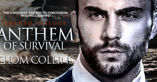 Out Now—THE ANTHEM TRILOGY BOOK 3: ANTHEM OF SURVIVAL By Thom Collins