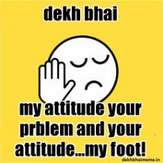 dekh bhai my attitude
