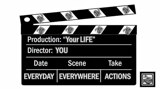 "Success Principles: Action - Take Control Of Your Life: ""Production: Your Life.  Director: You.  Date: Everyday.  Scene: Everywhere.  Take: Actions."""