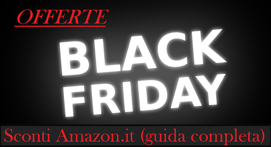 Amazon Black friday Italia 2016: quando? offerte e sconti