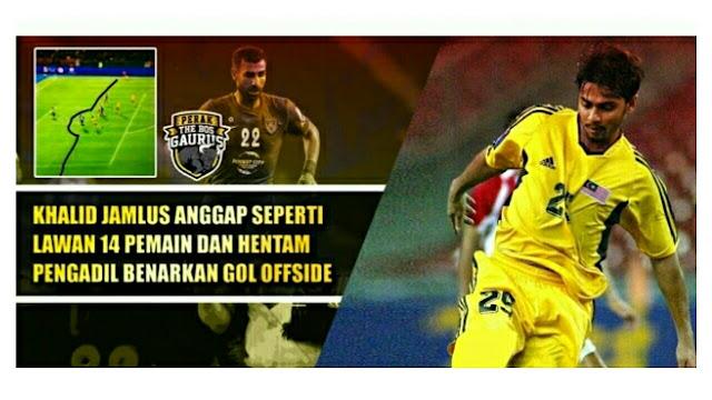 Komen Pedas Khalid Jamlus Anggap Seperti Lawan 14 Pemain & Hentam Pengadil Benarkan Gol Offside Ghaddar