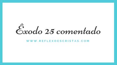 Comentários de Êxodo 25