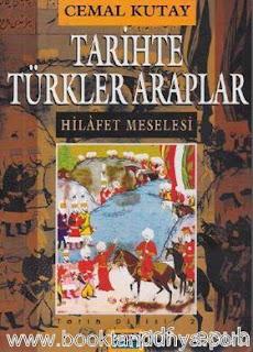 Cemal Kutay - Tarihte Türkler Araplar Hilafet Meselesi