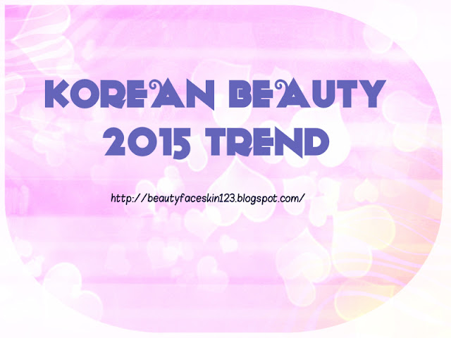 KOREAN BEAUTY 2015 TREND