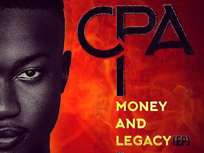 DOWNLOAD EP: CPA - Money And Legacy EP || @yung_cpa #BeHeardBeSeen