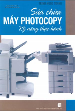 SÁCH SCAN - Sửa chữa máy photocopy - Kỹ năng thực hành (Trịnh Ngọc Trang)