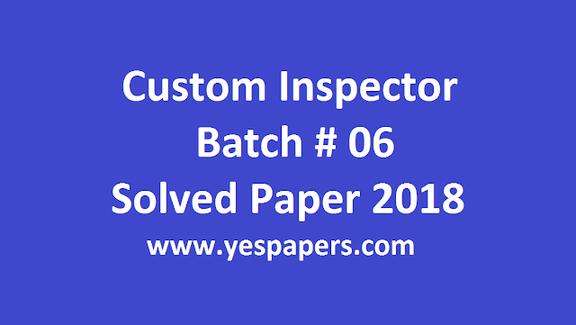 Batch 6 Custom Inspector Solved Papers 2019
