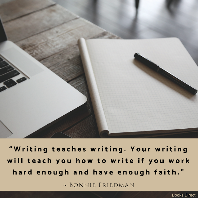 """Writing teaches writing.  Your writing will teach you  how to write if  you work hard enough  and have enough faith.""  ~ Bonnie Friedman"