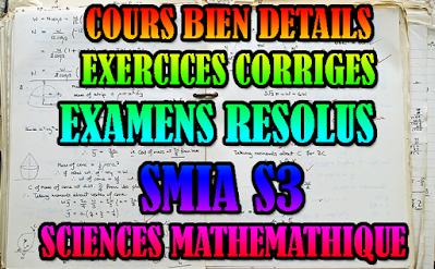 SMA S3 SCIENCES MATHEMATHIQUE APPLICATIONS - COURS ET EXERCICES CORRIGÉS - EXAMENS CORRIGÉS