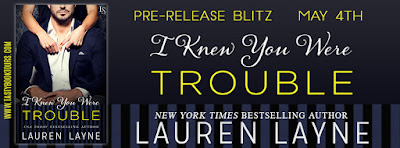 Pre-Release Blitz & Giveaway: I Knew You Were Trouble by Lauren Layne
