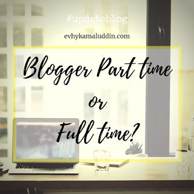Blogger Part Time? Or Full time? Catatan Evhy